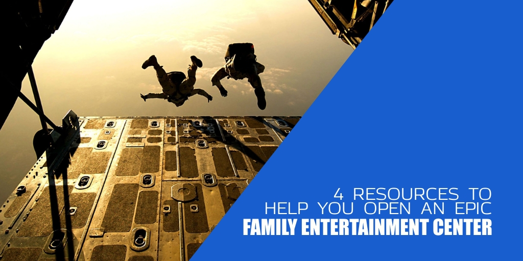 4 Resources to Help You Open an Epic Family Entertainment Center